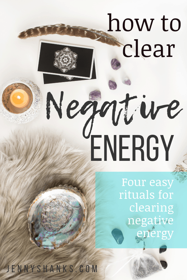 "clearing negative energy Pinterest image - the text on the image reads ""how to clear negative energy - four easy rituals for clearing negative energy"""